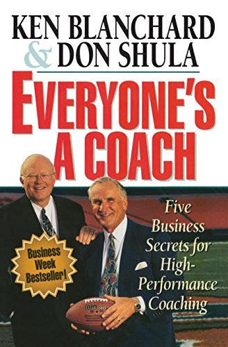 Everyone's a Coach: Five Business Secrets for High Performance Coaching