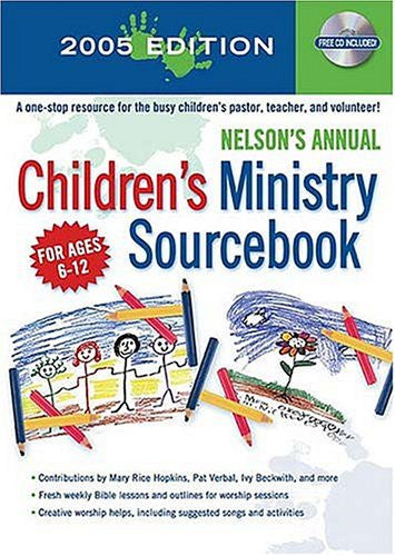 Nelson's Annual Children's Ministry Sourcebook: 2005 Edition with CD-ROM