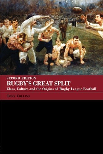 Rugby's Great Split: Class, Culture and the Origins of Rugby League Football (Sport in the Global Society) by Tony Collins (2006-09-01)
