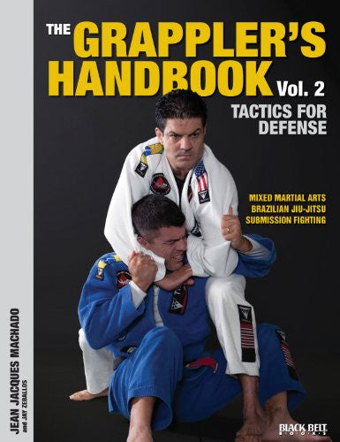 The Grappler's Handbook Vol. 2: Tactics for Defense: Mixed Martial Arts, Brazilian Jiu-Jitsu and Submission Fighting