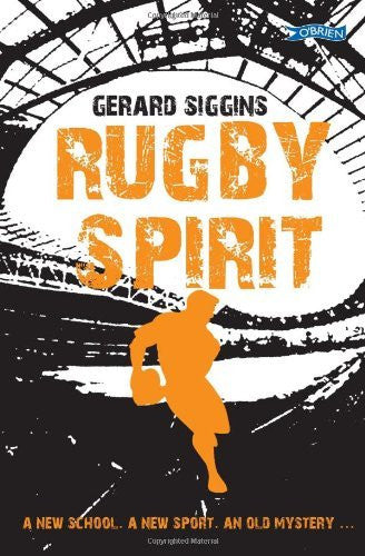 Rugby Spirit: A new school, a new sport, an old mystery... by Gerard Siggins (2012-05-21)