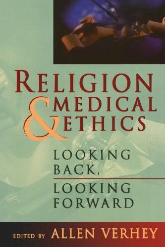 Religion and Medical Ethics: Looking Back, Looking Forward (Institute of Religion Series on Religion & Health Care (Paperback))