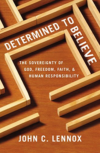 Determined to Believe: The Sovereignty of God, Freedom, Faith, and Human Responsibility