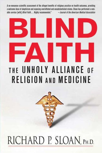 Blind Faith: The Unholy Alliance of Religion and Medicine