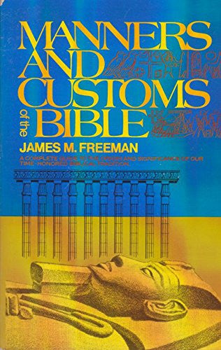 Manners and Customs of the Bible: A Complete Guide to the Origin and Significance of Our Time-Honored Biblical Tradition