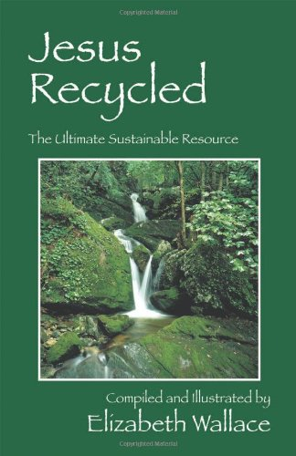 Jesus Recycled: The Ultimate Sustainable Resource