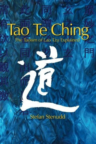 Tao Te Ching: The Taoism of Lao Tzu Explained by Stefan Stenudd (2015-06-04)