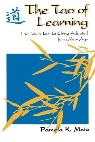 The Tao of Learning: Lao Tzu's Tao Te Ching Adapted for a New Age by Pamela Metz (1998-11-01)