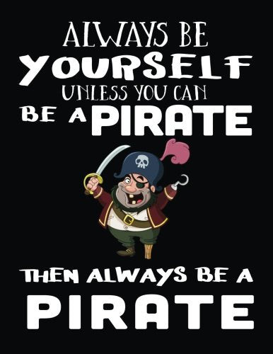 Always Be Yourself Unless You Can Be A Pirate Then Always Be A Pirate: Notebooks For School (Back To School Notebook, Composition College Ruled)(8.5 x 11)(School Memory Book)(V2)