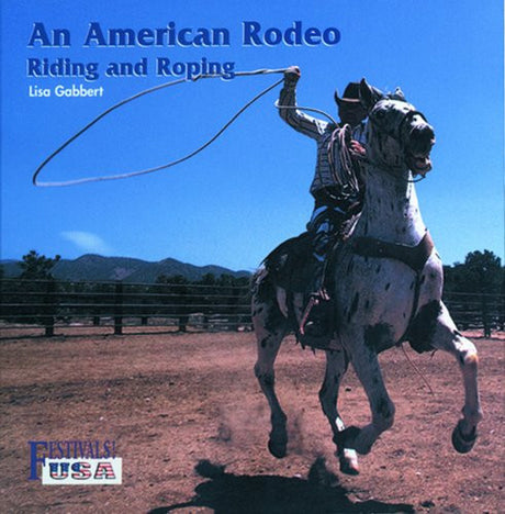 An American Rodeo: Riding and Roping (Festivals! USA)