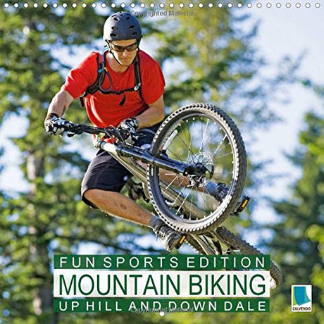 Fun Sports Edition Mountain Biking Up Hill and Down Dale 2016: Mountain Biking, Experience Nature on Two Wheels (Calvendo Sports)