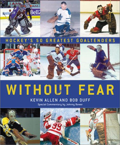 Without Fear: Hockey's 50 Greatest Goaltenders