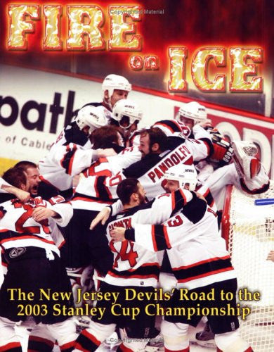 Fire on Ice: The New Jersey Devils' Road to the 2003 Stanley Cup Championship