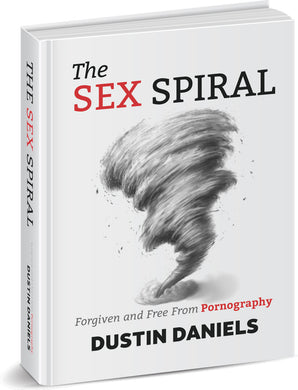 The Sex Spiral: Forgiven and Free From Pornography
