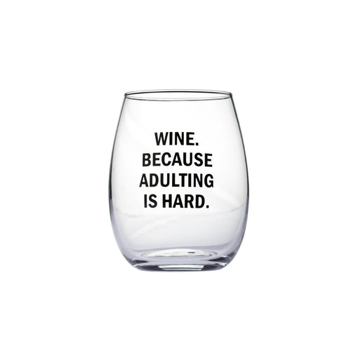 Wine. Because Adulting Is Hard. Wine Glass