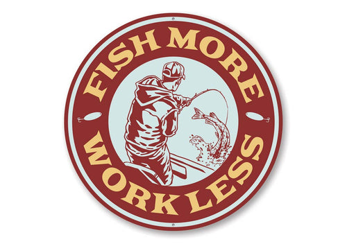 Fish More, Work Less Cabin Sign