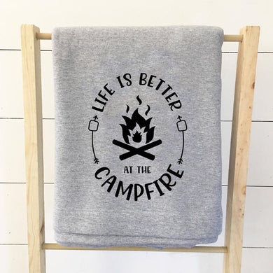Life Is Better By The Campfire Sweatshirt Blanket