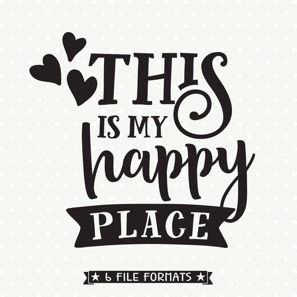 This Is My Happy Place Svg File Home Decor Iron On File