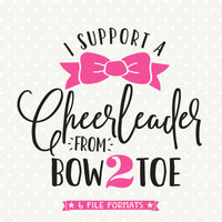 I support a Cheerleader from Bow to Toe SVG file