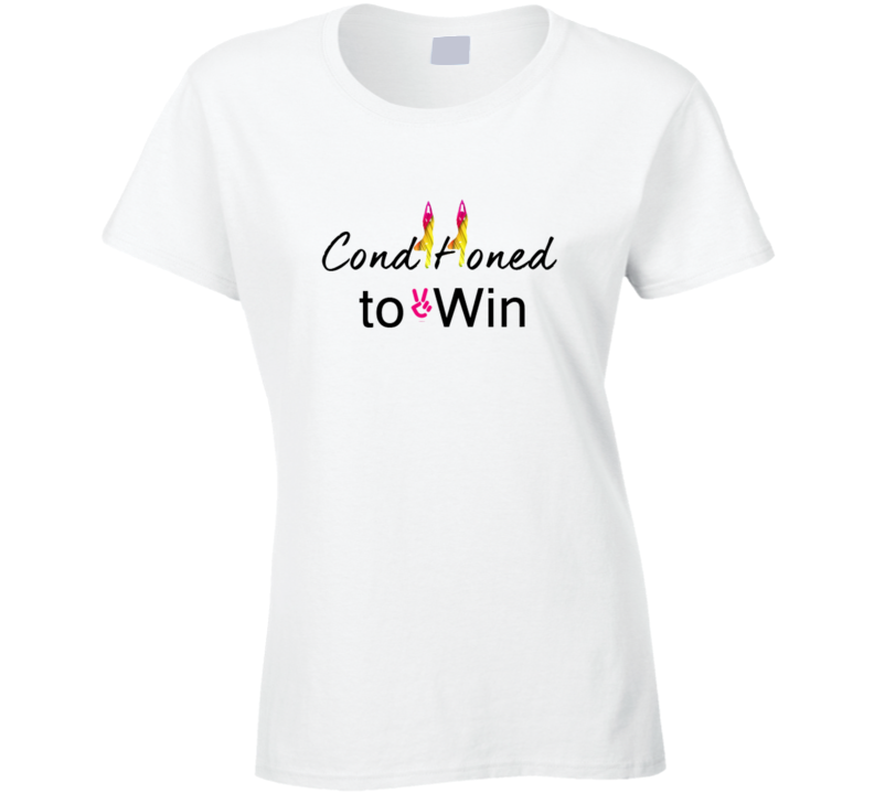 Ladies Conditioned to Win T Shirt - Dan's Market Shop