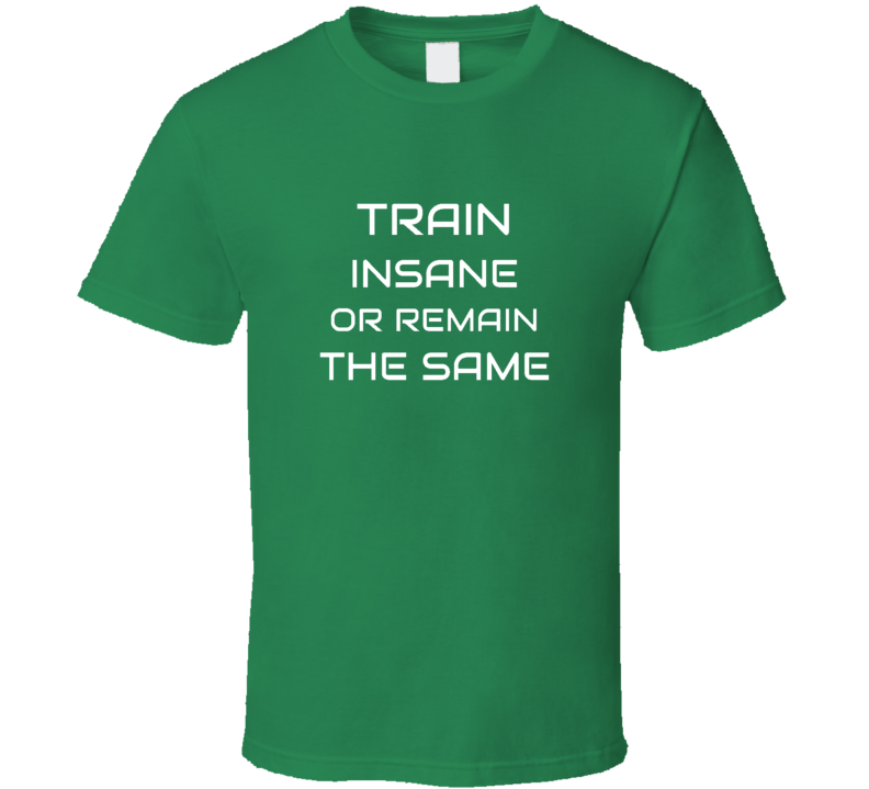 Train Insane T Shirt - Dan's Market Shop