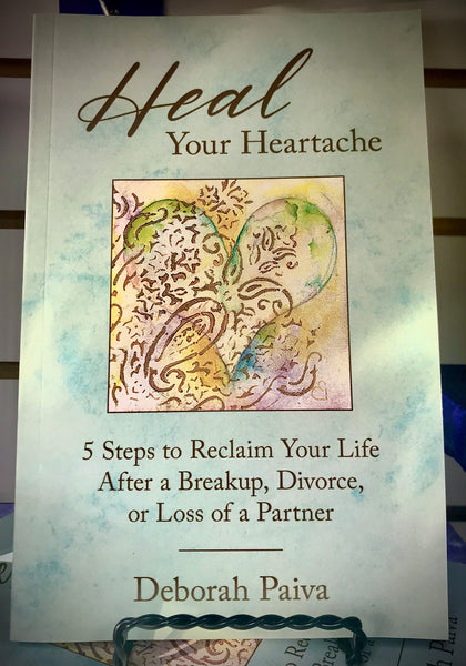 Heal Your Heartache: 5 Steps to Reclaim Your Life After a Breakup, Divorce, or Loss of a rPartne - Sunshine Organic Herbals LLC