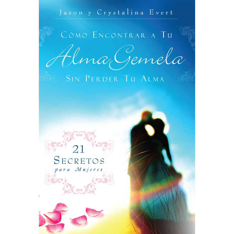 Como Encontrar a Tu Alma Gemela Sin Perder Tu Alma (How To Find Your Soulmate Without Losing Your Soul - Hardcover Spanish)