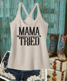 Mama Tried Women's T back Racerback Tank Custom Tank Top Custom Personalized Relaxed Tank