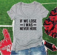 If We Lose I Was Never Here Print Women's V-Neck T-shirt Custom Ladies Shirt Sporting Events Graphic Tee Personalized Fitted Tee