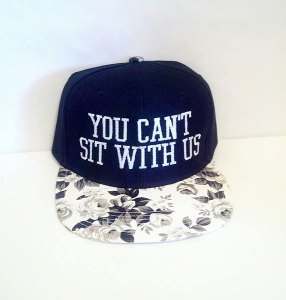 You Can't Sit With Us Snapback Rose Floral Black and White Brim Black Hat Funny Snapback Hat