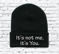 It's not me it's You Beanie Your Color Choice Relationship