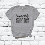 Super Wife Super Mom Super Tired Shirt Mothers Day Graphic Tee Unisex Crew Neck T-shirt Custom Shirt Relaxed Retail Fit Tee