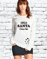 OMG! Santa, I know him Distressed Ripped Sweatshirt Personalized Womens Sweatshirt Long Sleeve Pullover Sweater Christmas Holiday