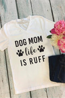 Dog Mom Life is Ruff T-shirt Dog Tee Women's V-Neck T-shirt Relaxed Fit Tee