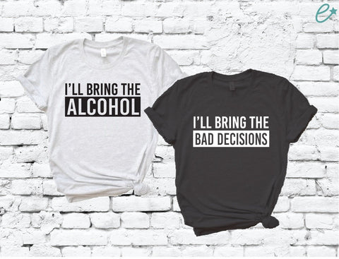 724a21a7 I'll Bring the Alcohol and I'll Bring the Bad Decisions Couples Graphic