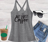 But First Coffee Women's T- back Racerback Tank Custom Tank Top Custom Personalized Relaxed Tank