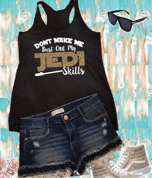 Dont make me bust out my Jedi Sklills Women's Racer back Tank Soft Fitted Tank Custom Tank Top Custom Personalized Tank Top