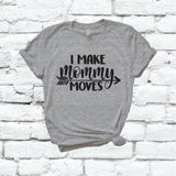 I Make Mommy Moves Shirt Graphic Tee Unisex Crew Neck T-shirt Custom Colors Shirt Relaxed Retail Fit Tee
