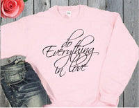 Do everything in love Crewneck Sweatshirt Custom Pullover Sweatshirt Personalized Long Sleeve Sweater