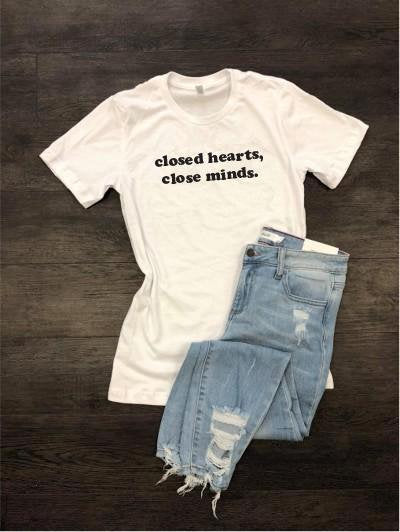 Closed Hearts Close Minds Shirt Graphic Tee Unisex Crew Neck T-shirt Custom Female Shirt Relaxed Retail Fit Tee