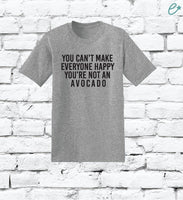 You Cant Make Everyone Happy You're Not an Avocado Custom Print Men's Crew Neck T-shirt Graphic Tee Soft Relaxed Shirt Retail Fit Tee