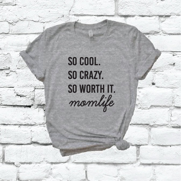 So Cool So Crazy So worth it Mom Life Shirt Graphic Tee Unisex Crew Neck T-shirt Custom Colors Shirt Relaxed Retail Fit Tee