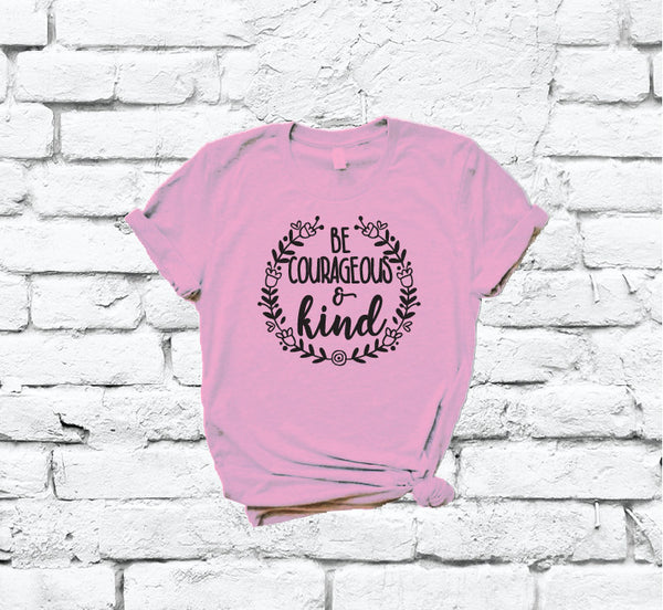 Be Courageous and Kind Tee Humanitarian Shirt Floral Wreath Print Women's Crew Neck T-shirt Vinyl Printed Shirt Your Custom Colors Tee