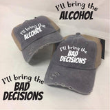 I'll Bring the Alcohol and I'll Bring the Bad Decisions Baseball Caps Unstructured Trucker Hat Dad Hat Mesh Back Trucker Hat