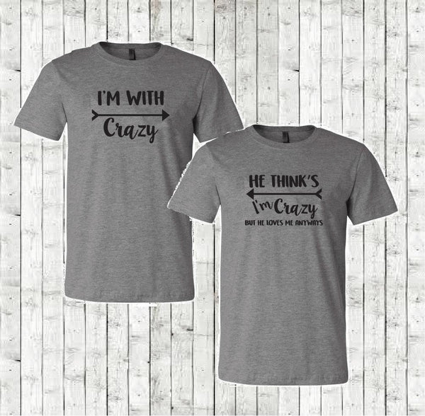 He thinks I'm Crazy but he loves me anyways and I'm With Crazy Shirts Couples Funny Graphic Tee Pair Shirts His and Hers Unisex T-shirt