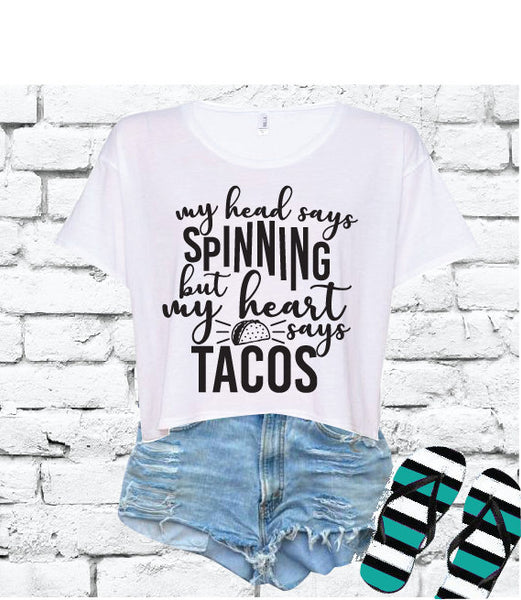 My Head Says Spinning but my Heart Says Tacos Crop Top Shirt Workout Graphic Tee Camping Trip T-shirt