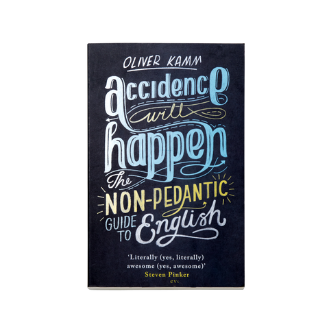 Accidence Will Happen: The non-pedantic guide to English