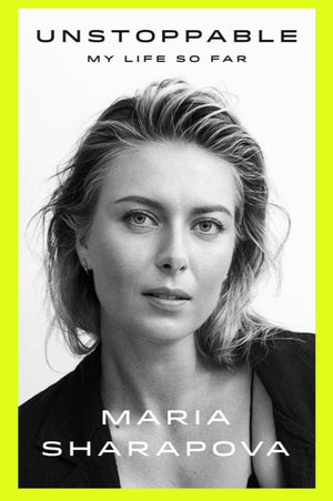 Unstoppable - By Maria Sharapova Book Review
