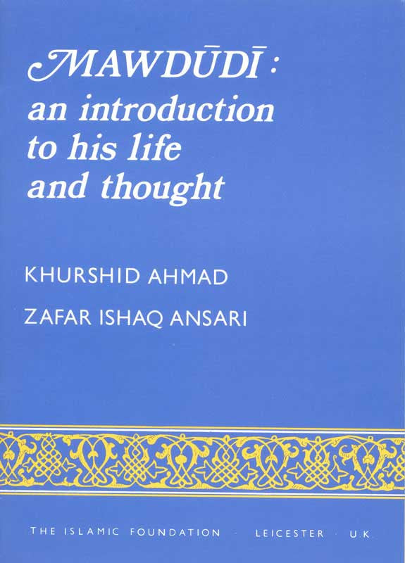 Mawdudi: An Introduction to His Life and Thought by Khurshid Ahmad - Baitul Hikmah