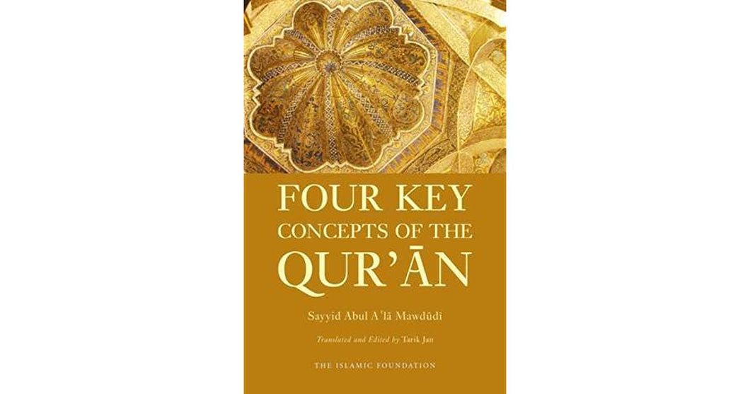Four key concepts of the Quran by Sayyid Abul A'la Mawdudi - Baitul Hikmah Islamic Book and Gift Store